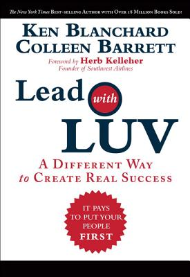 Lead with LUV: A Different Way to Create Real Success - Blanchard, Ken, and Barrett, Colleen