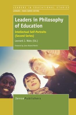 Leaders in Philosophy of Education: Intellectual Self-Portraits (Second Series) - Waks, Leonard J