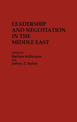 Leadership and Negotiation in the Middle East - Rubin, Jeffrey Z (Editor), and Kellerman, Barbara