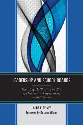 Leadership and School Boards: Guarding the Trust in an Era of Community Engagement - Reimer, Laura E, and Wiens, John, Professor (Foreword by)