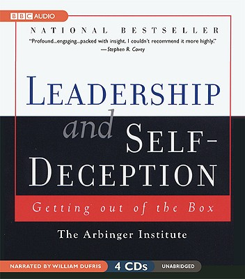 Leadership and Self-Deception: Getting Out of the Box - Arbinger Institute, The, and Dufris, William (Read by)