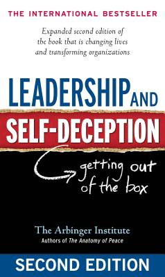 Leadership and Self-Deception: Getting Out of the Box - Arbinger Institute, The