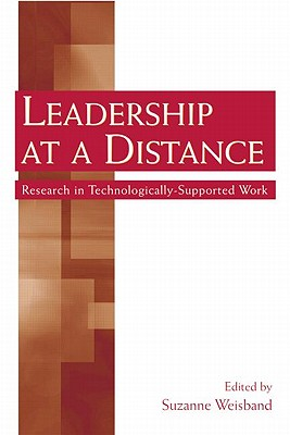 Leadership at a Distance: Research in Technologically-Supported Work - Weisband, Suzanne P (Editor)