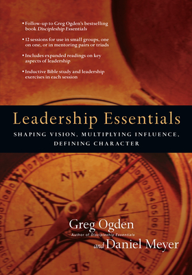 Leadership Essentials: Shaping Vision, Multiplying Influence, Defining Character - Ogden, Greg, Mr., and Meyer, Daniel