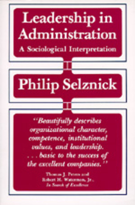 Leadership in Administration: A Sociological Interpretation - Selznick, Philip, Professor