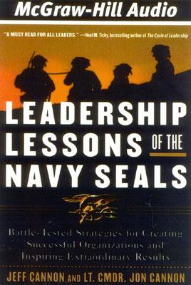 Leadership Lessons of the Navy Seals: Battle-Tested Strategies for Creating Successful Organizations and Inspiring Extraordinary Results - Cannon, Joe, and Cannon, Commander Joe, and Cannon, Jeff
