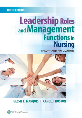 Leadership Roles and Management Functions in Nursing: Theory and Application - Marquis, Bessie L, RN, Cnaa, Msn, and Huston, Carol J, Msn, Mpa, Dpa
