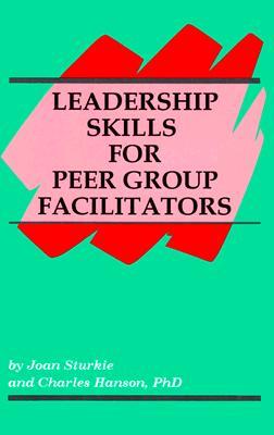 Leadership Skills for Peer Group Facilitators - Sturkie, Joan, and Hanson, Charles
