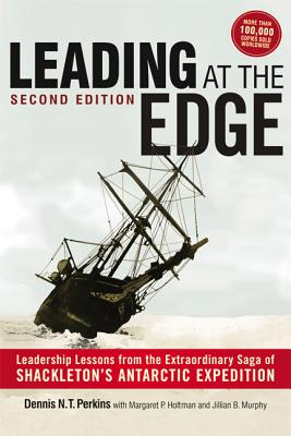 Leading at the Edge: Leadership Lessons from the Extraordinary Saga of Shackleton's Antarctic Expedition - Perkins, Dennis N T, Ph.D.