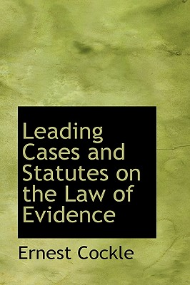 Leading Cases and Statutes on the Law of Evidence - Cockle, Ernest