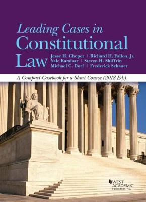Leading Cases in Constitutional Law, A Compact Casebook for a Short Course, 2018 - Choper, Jesse, and Jr, Richard Fallon, and Kamisar, Yale