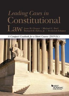 Leading Cases in Constitutional Law, A Compact Casebook for a Short Course, 2019 - Choper, Jesse H., and Fallon, Richard H., Jr., and Dorf, Michael C.