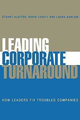 Leading Corporate Turnaround: How Leaders Fix Troubled Companies - Slatter, Stuart, and Lovett, David (Editor), and Barlow, Laura (Editor)