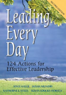 Leading Every Day: 124 Actions for Effective Leadership - Kaser, Joyce S, Dr. (Editor), and Mundry, Susan E, Ms. (Editor), and Stiles, Katherine E, Ms. (Editor)