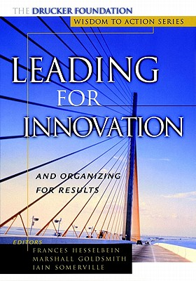 Leading for Innovation: and Organizing for Results - Hesselbein, Frances (Editor), and Goldsmith, Marshall (Editor), and Somerville, Iain (Editor)