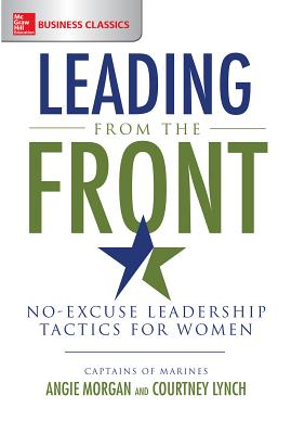 Leading from the Front: No-Excuse Leadership Tactics for Women - Morgan, Angie, and Lynch, Courtney