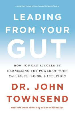 Leading from Your Gut: How You Can Succeed by Harnessing the Power of Your Values, Feelings, and Intuition - Townsend, John, Dr.