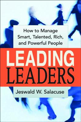 Leading Leaders: How to Manage Smart, Talented, Rich, and Powerful People - Salacuse, Jeswald W
