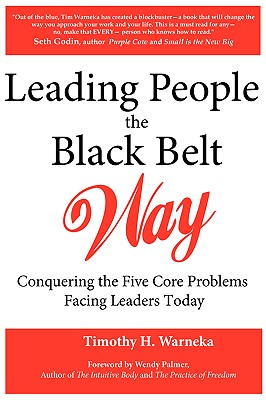 Leading People the Black Belt Way: Conquering the Five Core Problems Facing Leaders Today - Warneka, Timothy H, and Palmer, Wendy (Foreword by)