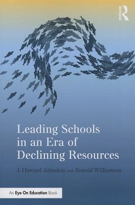 Leading Schools in an Era of Declining Resources - Johnston, J Howard