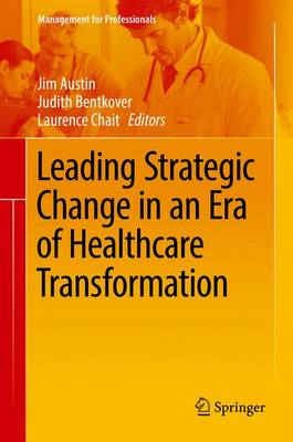 Leading Strategic Change in an Era of Healthcare Transformation - Austin, Jim, Dr. (Editor)