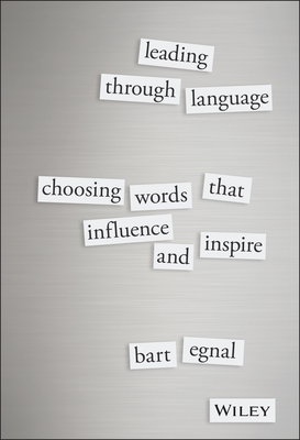 Leading Through Language: Choosing Words That Influence and Inspire - Egnal, Bart
