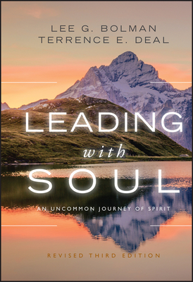 Leading with Soul: An Uncommon Journey of Spirit - Bolman, Lee G., and Deal, Terrence E.