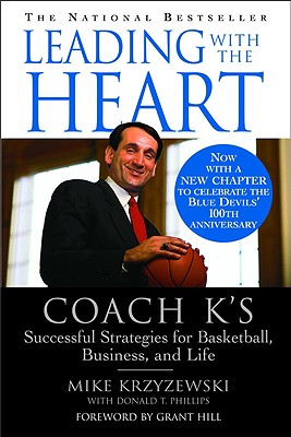 Leading with the Heart: Coach K's Successful Strategies for Basketball, Business, and Life - Krzyzewski, Mike, Coach, and Phillips, Donald T, and Hill, Grant
