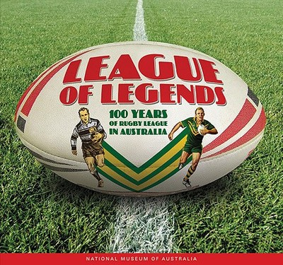 League of Legends: 100 Years of Rugby League in Australia - Hansen, Guy (Editor)
