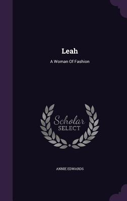 Leah: A Woman of Fashion - Edwards, Annie