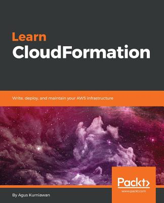 Learn CloudFormation: Write, deploy, and maintain your AWS infrastructure - Kurniawan, Agus