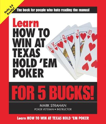 Learn How to Win at Texas Hold 'em Poker for 5 Bucks - Strahan, Mark
