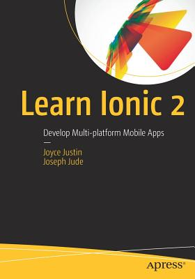 Learn Ionic 2: Develop Multi-platform Mobile Apps - Judes, Joseph Xavier, and Justin, Josephine