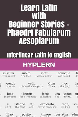 Learn Latin with Beginner Stories - Phaedri Fabularum Aesopiarum: Interlinear Latin to English - Carvajal, Andr (Translated by), and Van Den End, Thomas (Editor), and Van Den End, Kees