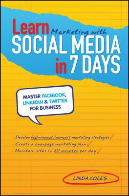Learn Marketing with Social Media in 7 Days: Master Facebook, LinkedIn and Twitter for Business - Coles, Linda