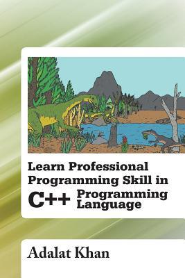 Learn Professional Programming Skill in C++ Programming Language - Khan, Adalat