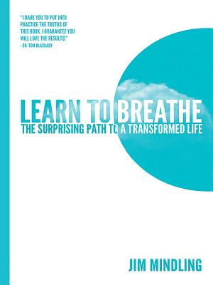 Learn to Breathe: The Surprising Path to a Transformed Life - Mindling, Jim