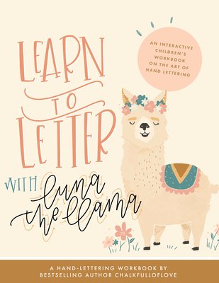 Learn to Letter with Luna the Llama: An Interactive Children's Workbook on the Art of Hand Lettering - Chalkfulloflove, and Paige Tate & Co