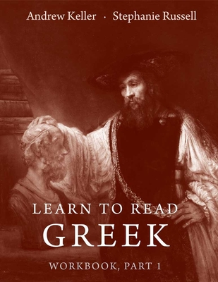 Learn to Read Greek: Learn to Read Greek Workbook Pt. 1 - Keller, Andrew, and Russell, Stephanie