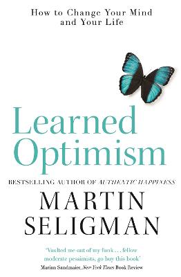 Learned Optimism: How to Change Your Mind and Your Life - Seligman, Martin