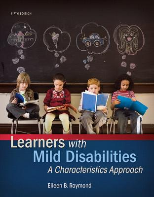 Learners with Mild Disabilities: A Characteristics Approach, Enhanced Pearson Etext with Loose-Leaf Version -- Access Card Package - Raymond, Eileen