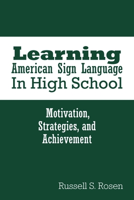 Learning American Sign Language in High School: Motivation, Strategies, and Achievement - Rosen, Russell S