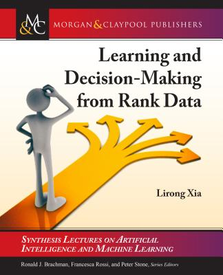 Learning and Decision-Making from Rank Data - Xia, Lirong, and Brachman, Ronald (Editor), and Rossi, Francesca (Editor)