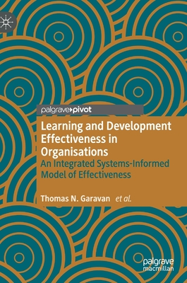 Learning and Development Effectiveness in Organisations: An Integrated Systems-Informed Model of Effectiveness - Garavan, Thomas N, and O'Brien, Fergal, and Duggan, James