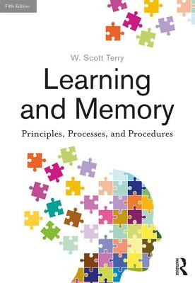 Learning and Memory: Basic Principles, Processes, and Procedures, Fifth Edition - Terry, W. Scott