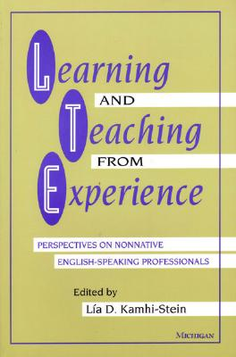 Learning and Teaching from Experience: Perspectives on Nonnative English-Speaking Professionals - Kamhi-Stein, Lia (Editor)