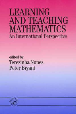 Learning and Teaching Mathematics: An International Perspective - Nunes, Terezinha (Editor), and Bryant, Peter (Editor)