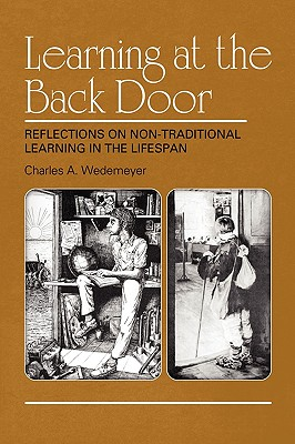 Learning at the Back Door Reflections on Non-Traditional Learning in the Lifespan - Wedemeyer, Charles A