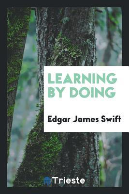 Learning by Doing - Swift, Edgar James