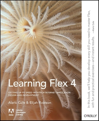 Learning Flex 4: Getting Up to Speed with Rich Internet Application Design and Development - Cole, Alaric